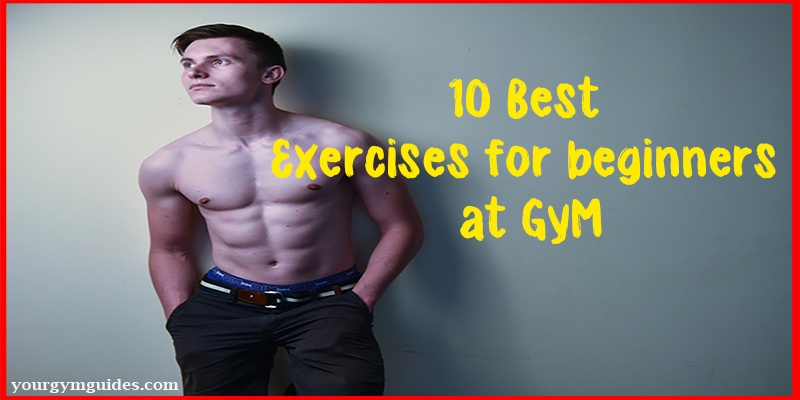 10 Best Exercise for Beginners at gym | HEALTH & GYM GUIDE