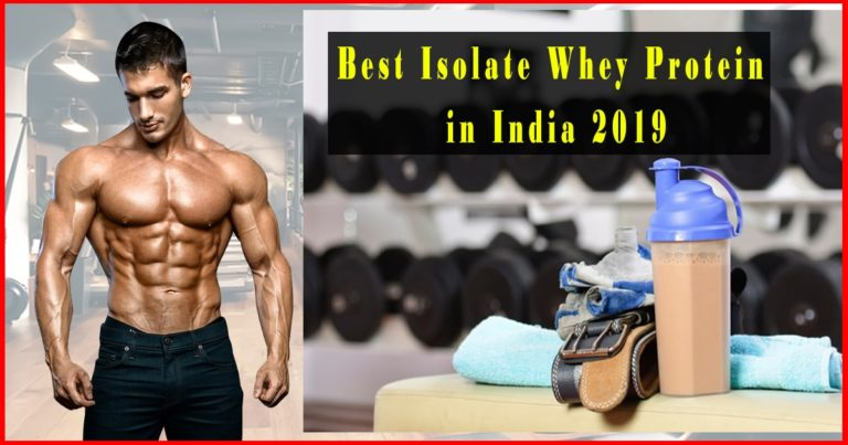 Best Whey Protein isolate to build muscle in india 2019